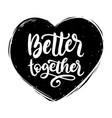 better together hand lettering phrase vector image vector image