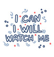 hand drawn quote i can i will watch me doodle vector image vector image