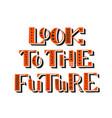 look to future handwritten lettering vector image vector image