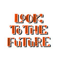look to the future handwritten lettering vector image vector image