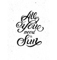 all you need is sun summer calligraphic poster vector image vector image