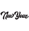 black calligraphic inscription new year lettering vector image