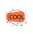 outline speech bubble with cool phrase vector image vector image