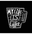 Hand drawn vintage quote for coffee themedMy life vector image vector image