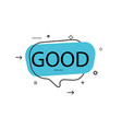 outline speech bubble with good phrase vector image vector image