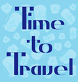 text-time to travel-4 vector image vector image