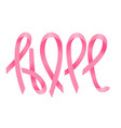 inscription - hope - made up pink ribbons vector image vector image