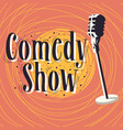 comedy show poster with microphone image vector image vector image