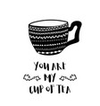 you are my cup bw vector image