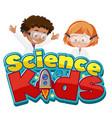 science kids logo with children wearing scientist vector image vector image