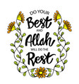do your best and allah will do this rest vector image vector image