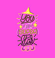 you are super star lettering print vector image