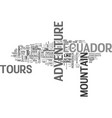 adventure tours in ecuador text word cloud concept vector image vector image