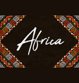 africa quote tribal ethnic art background concept vector image vector image
