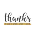 handwritten lettering thanks for your support vector image vector image