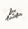 live is adventure hand written lettering vector image