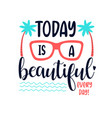 today is a beautiful slogan with summer elements