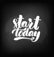 chalkboard blackboard lettering start today vector image vector image