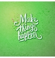 Make Things Happen Concept on Light Green vector image