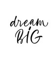 dream big motivational and inspirational phrase vector image vector image