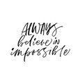 always believe in impossible phrase vector image