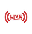 live streaming logo online stream sign flat vector image