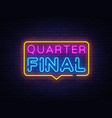quarter final neon text neon sign design vector image vector image