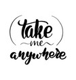 take me anywhere lettering card vector image
