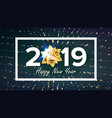 2019 happy new year background greeting vector image