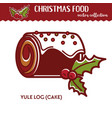 christmas food yule log festive dessert with vector image