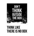 Do not think outside box think like