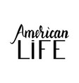 fashionable inscription brush american life vector image vector image