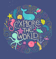 explore the world vector image vector image