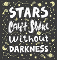 quote - stars cant shine without darkness vector image vector image
