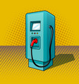 fueling for electric vehicles pop art style vector image vector image