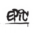 graffiti epic word sprayed in black over white vector image vector image