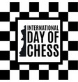 20th of july - international day of chess concept vector image vector image
