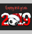 new year numbers 2019 and soccer ball vector image