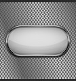 white oval button on metal perforated background vector image vector image