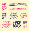 have a good day set of handwritten phrases vector image