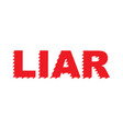 liar trendy slogan fashion lie text with striped vector image vector image