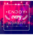 motivational card Enjoy every moment Blurred vector image vector image
