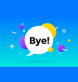 bye banner speech bubble poster and sticker vector image vector image