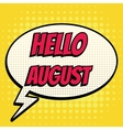 Hello august comic book bubble text retro style vector image vector image