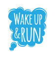 wake up and run motivational motto credo in bubble vector image vector image