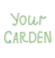 Your garden floral text vector image vector image