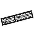 square grunge black offshore outsourcing stamp vector image vector image