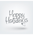 Happy holidays text design Hand drawn words on vector image vector image