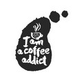 i am a coffee addict calligraphy on speechbubble vector image