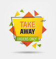 take away orders only sticker coronavirus pandemic vector image vector image